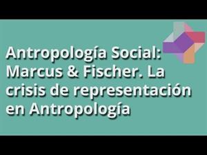 Marcus & Fischer: la crisis de representación en Antropología
