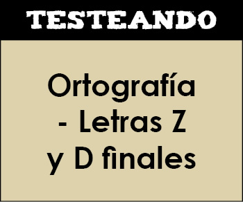 Ortografía - Letras Z y D finales. 5º Primaria - Lengua (Testeando)