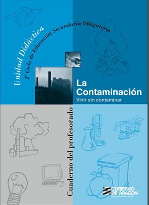 La contaminación: vivir sin contaminar. Cuaderno del Profesor