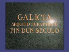 Galicia. Arquitectura para o fin dun século