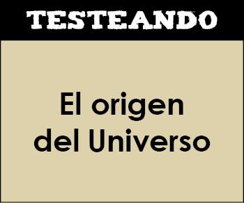 El origen del Universo. 1º Bachillerato - Geología (Testeando)