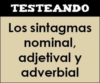 Los sintagmas nominal, adjetival y adverbial. 2º Bachillerato - Lengua (Testeando)