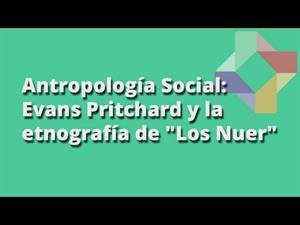 """Evans Pritchard y la etnografía de """"Los Nuer"""""""