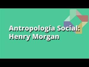 El evolucionismo en Antropología: Henry Morgan