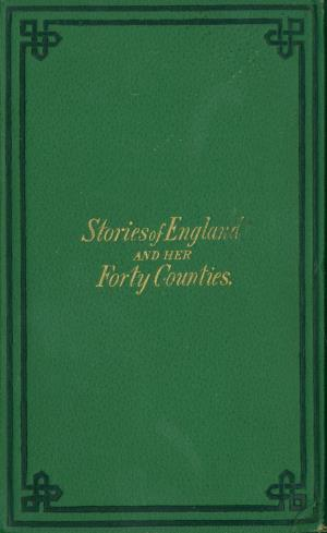 Stories of England and her forty counties (International Children's Digital Library)