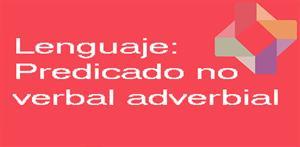 Predicado no verbal adverbial (PerúEduca)