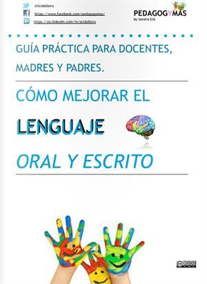 Cómo mejorar el lenguaje oral y escrito. Guía práctica para docentes, madres y padres