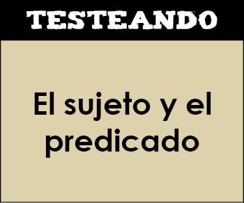 El sujeto y el predicado. 4º Primaria - Lengua (Testeando)