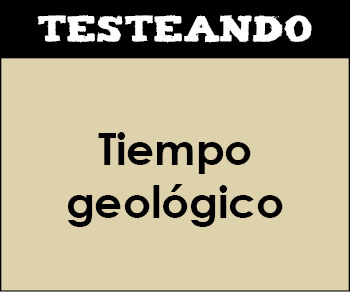 Tiempo geológico. 4º ESO Geología (Testeando)