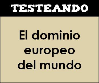 El dominio europeo del mundo. 1º Bachillerato - Historia del Mundo Contemporáneo (Testeando)