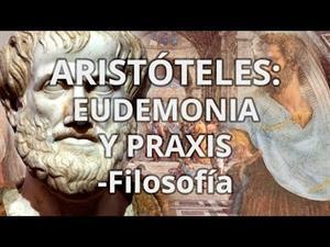 Aristóteles. Eudemonia y praxis.
