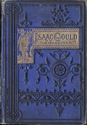 Isaac Gould, the waggoner: a story of past days (International Children's Digital Library)