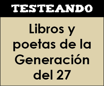 Libros y poetas de la Generación del 27. 2º Bachillerato - Literatura (Testeando)