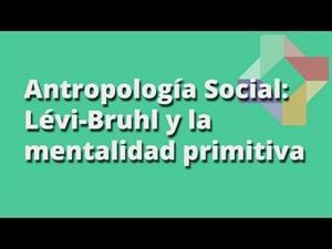 Lévi-Bruhl y la mentalidad primitiva