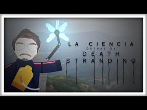 La Ciencia detrás de Death Stranding