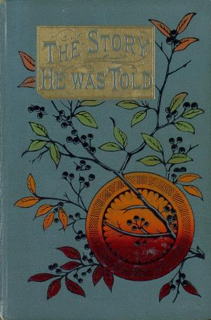 The story he was told or The adventures of a tea-cup (International Children's Digital Library)