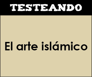 El arte islámico. 2º Bachillerato - Historia del Arte (Testeando)