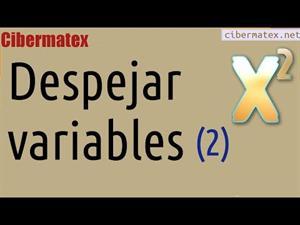 Despejar variables/incógnitas en una expresión. Ejercicio 2. Cibermatex