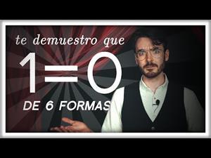 Te Demuestro que 1=0 (de 6 formas distintas)