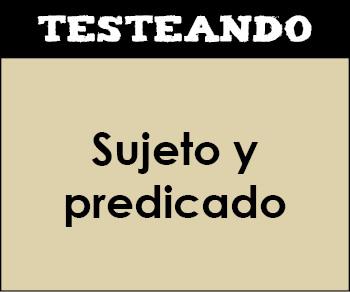 Sujeto y predicado. 6º Primaria - Lengua (Testeando)