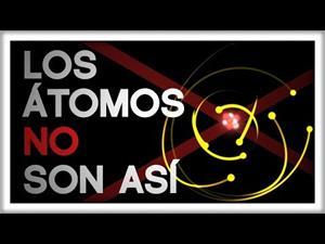 Los Átomos NO Son Así