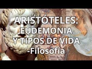Aristóteles. Eudemonia y tipos de vida