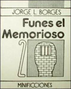 Funes el memorioso. Jorge Luis Borges