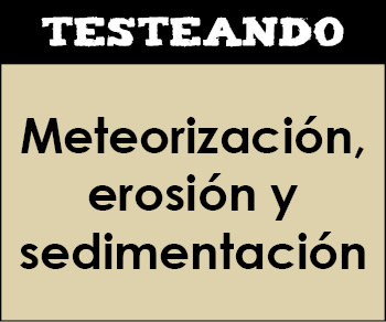 Meteorización, erosión y sedimentación. 1º Bachillerato - Geología (Testeando)