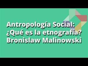 ¿Qué es la etnografía? - Bronislaw Malinowski