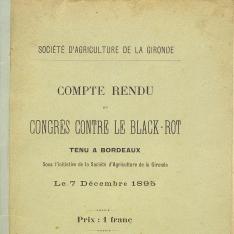 Compte rendu du Congrès contre le black-rot tenu á Bordeaux sous l'initiativede la Société d'Agriculture de la Gironde. Le 7 Décembre 1895