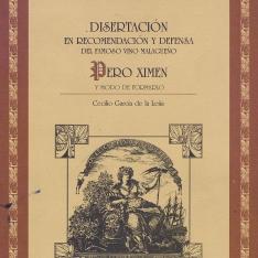 Disertación en recomendación y defensa del famoso vino malagueño Pero Ximen y modo de formarlo